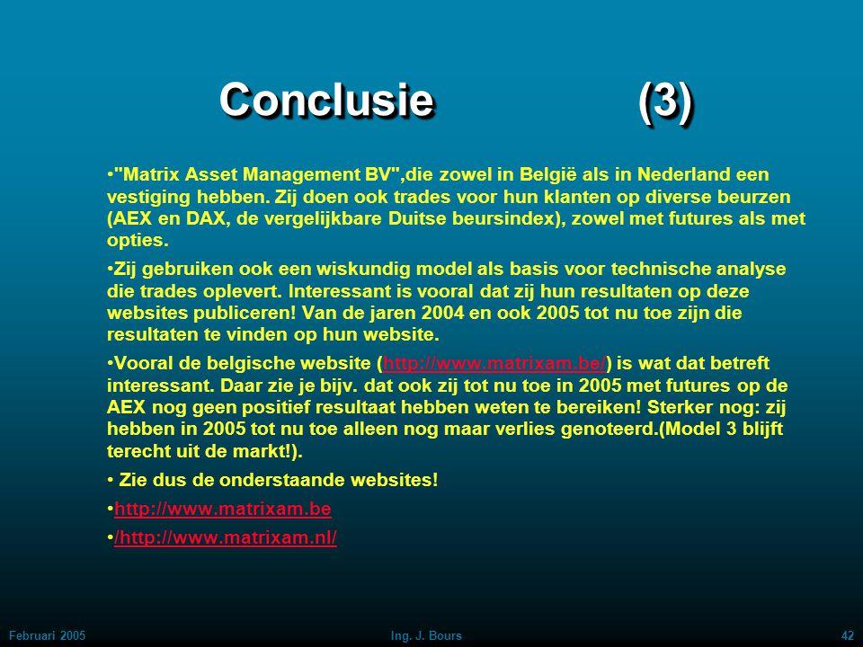 Februari 200541Ing. J. Bours Conclusie (2) Ook ten opzichte van een aantal officiële bedrijven in de markt, die signalen leveren waarop men kan handel