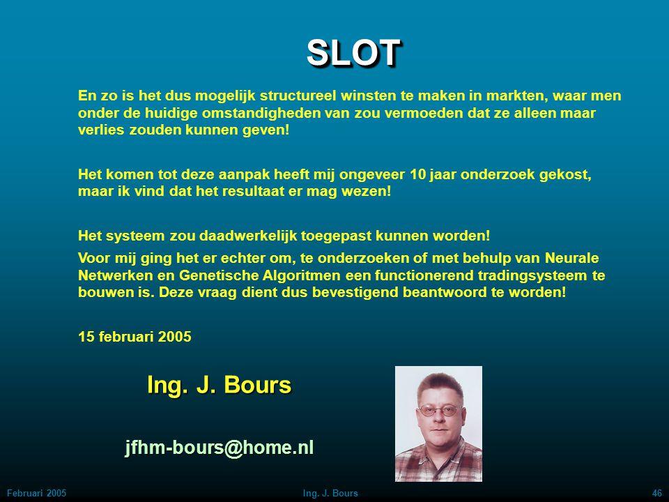 Februari 200545Ing. J. Bours Toekomstige richting Ik zie ook nog mogelijkheden in de zogenaamde INTRADAYHANDEL op basis van gelijksoortige technieken