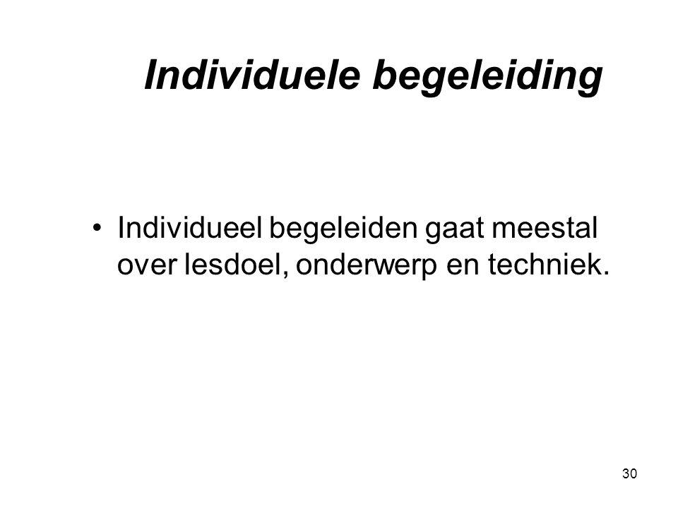 30 Individuele begeleiding Individueel begeleiden gaat meestal over lesdoel, onderwerp en techniek.