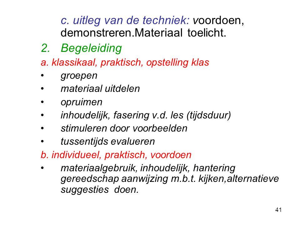 41 c. uitleg van de techniek: voordoen, demonstreren.Materiaal toelicht. 2.Begeleiding a. klassikaal, praktisch, opstelling klas groepen materiaal uit