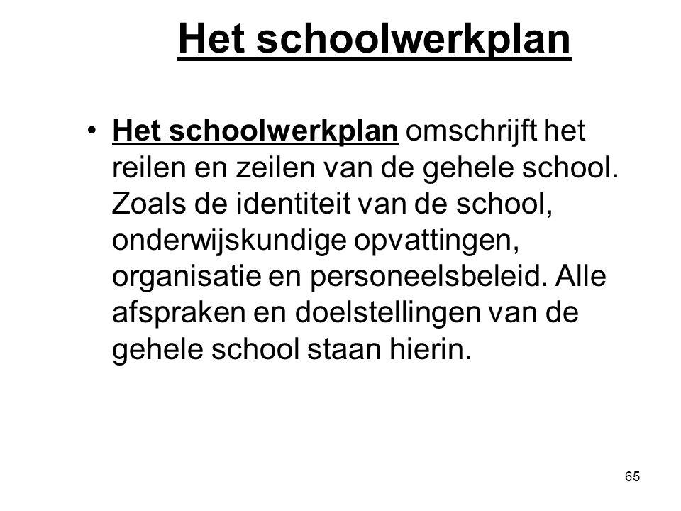 65 Het schoolwerkplan Het schoolwerkplan omschrijft het reilen en zeilen van de gehele school. Zoals de identiteit van de school, onderwijskundige opv