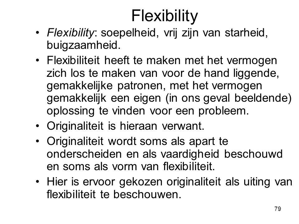 79 Flexibility Flexibility: soepelheid, vrij zijn van starheid, buigzaamheid. Flexibiliteit heeft te maken met het vermogen zich los te maken van voor