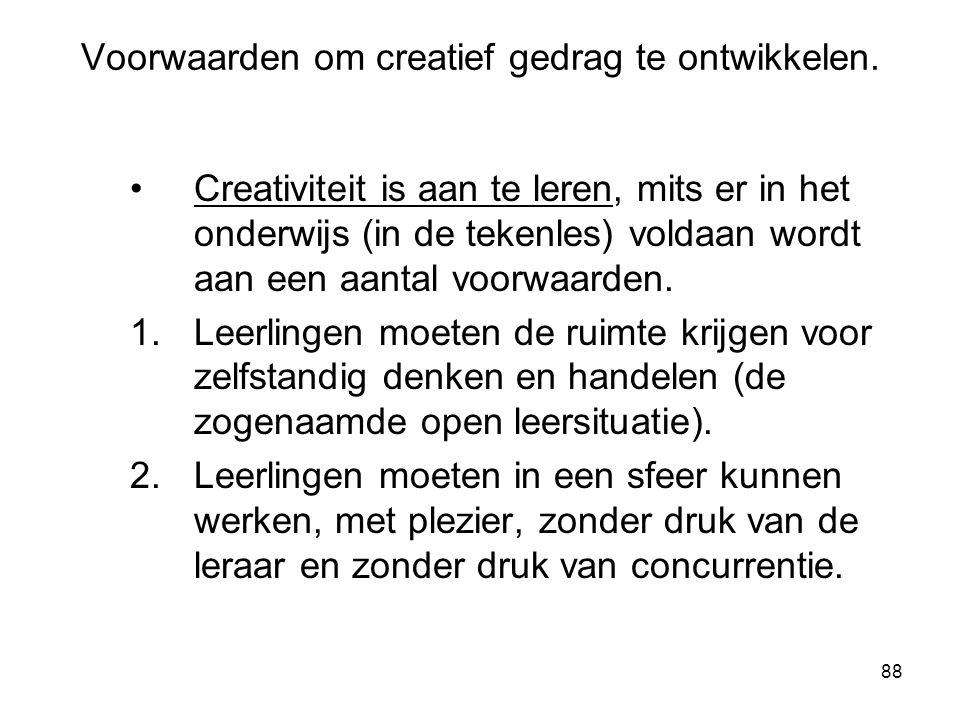 88 Voorwaarden om creatief gedrag te ontwikkelen. Creativiteit is aan te leren, mits er in het onderwijs (in de tekenles) voldaan wordt aan een aantal