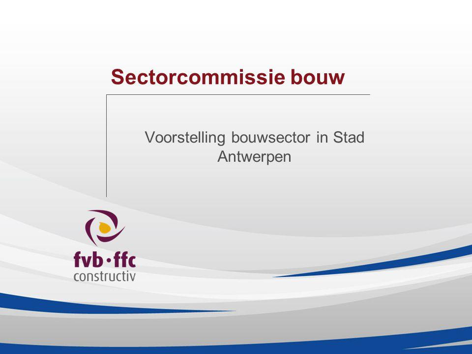 Sectorcommissie bouw Voorstelling bouwsector in Stad Antwerpen