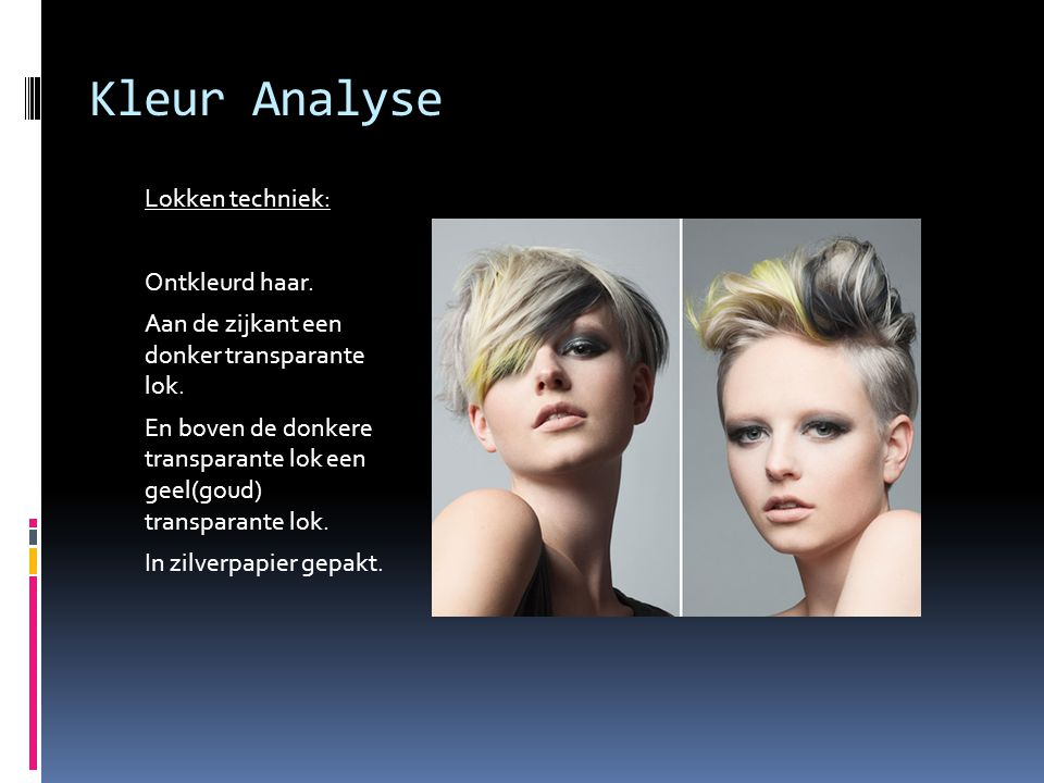 Kleur Analyse Lokken techniek: Ontkleurd haar. Aan de zijkant een donker transparante lok. En boven de donkere transparante lok een geel(goud) transpa