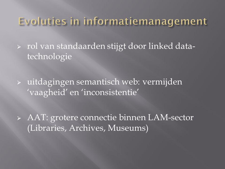  rol van standaarden stijgt door linked data- technologie  uitdagingen semantisch web: vermijden 'vaagheid' en 'inconsistentie'  AAT: grotere connectie binnen LAM-sector (Libraries, Archives, Museums)