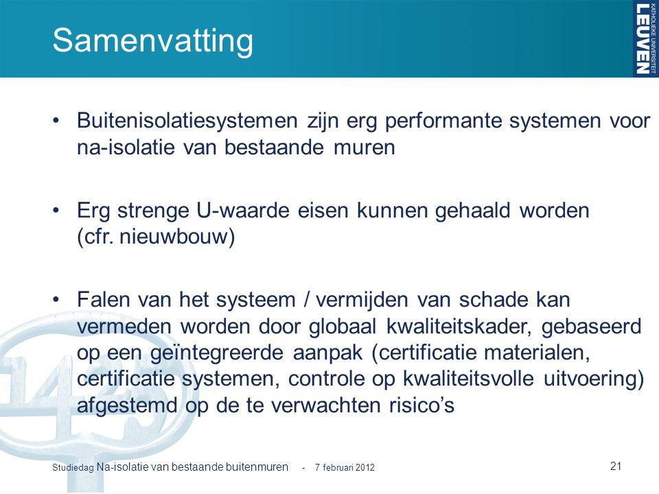 Samenvatting Buitenisolatiesystemen zijn erg performante systemen voor na-isolatie van bestaande muren Erg strenge U-waarde eisen kunnen gehaald worde