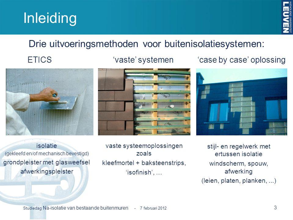 Inleiding 3 Studiedag Na-isolatie van bestaande buitenmuren - 7 februari 2012 Drie uitvoeringsmethoden voor buitenisolatiesystemen: stijl- en regelwer