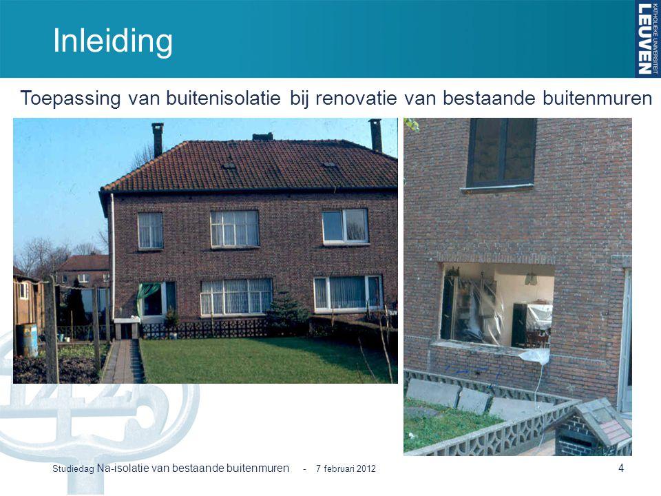 Inleiding 4 Studiedag Na-isolatie van bestaande buitenmuren - 7 februari 2012 Toepassing van buitenisolatie bij renovatie van bestaande buitenmuren