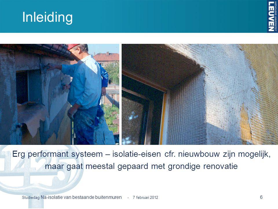 Inleiding 6 Studiedag Na-isolatie van bestaande buitenmuren - 7 februari 2012 Erg performant systeem – isolatie-eisen cfr. nieuwbouw zijn mogelijk, ma