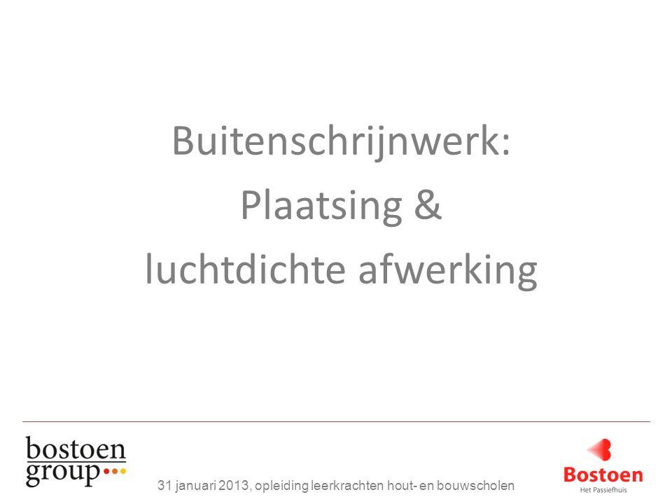 Buitenschrijnwerk: Plaatsing & luchtdichte afwerking 31 januari 2013, opleiding leerkrachten hout- en bouwscholen