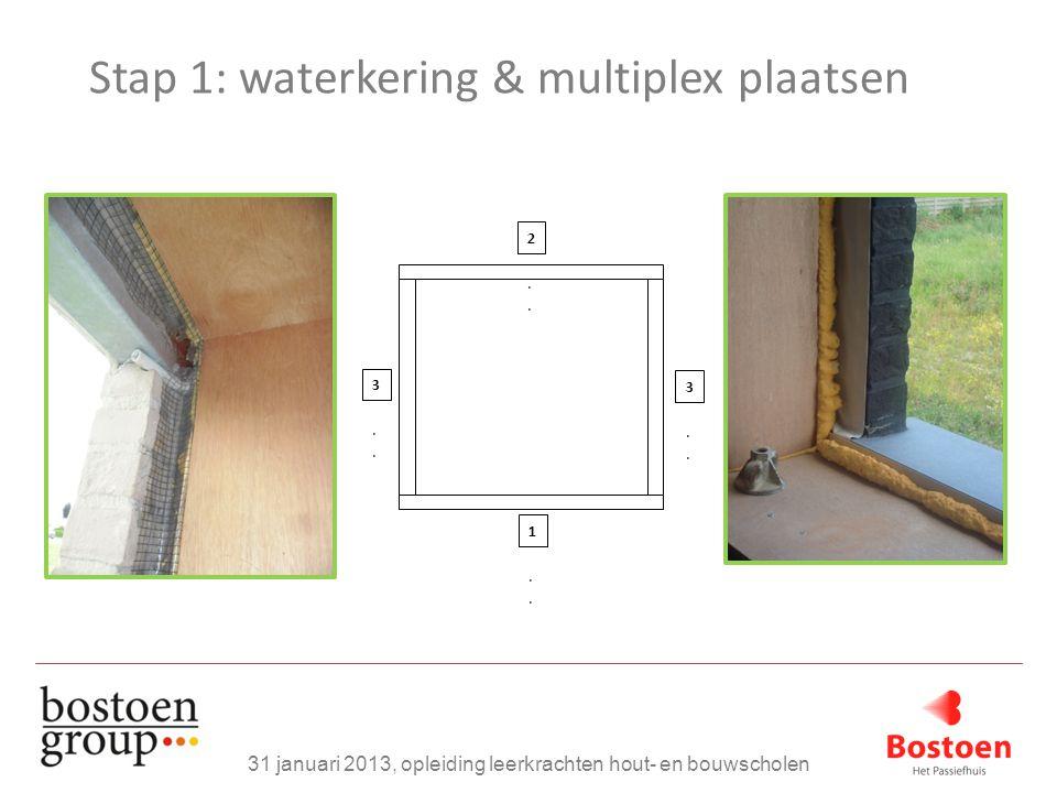 Stap 1: waterkering & multiplex plaatsen 31 januari 2013, opleiding leerkrachten hout- en bouwscholen 1..1.. 2..2.. 3..3.. 3..3..