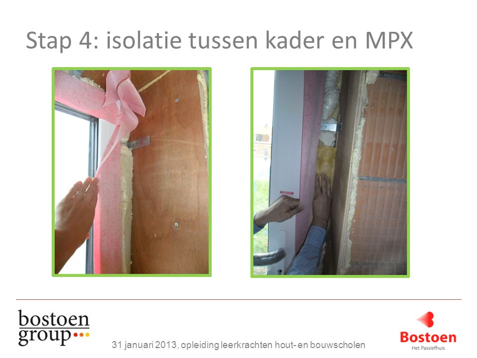 Stap 4: isolatie tussen kader en MPX 31 januari 2013, opleiding leerkrachten hout- en bouwscholen