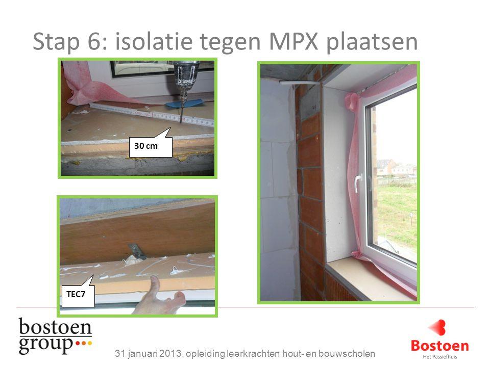 Stap 6: isolatie tegen MPX plaatsen 31 januari 2013, opleiding leerkrachten hout- en bouwscholen 30 cm TEC7