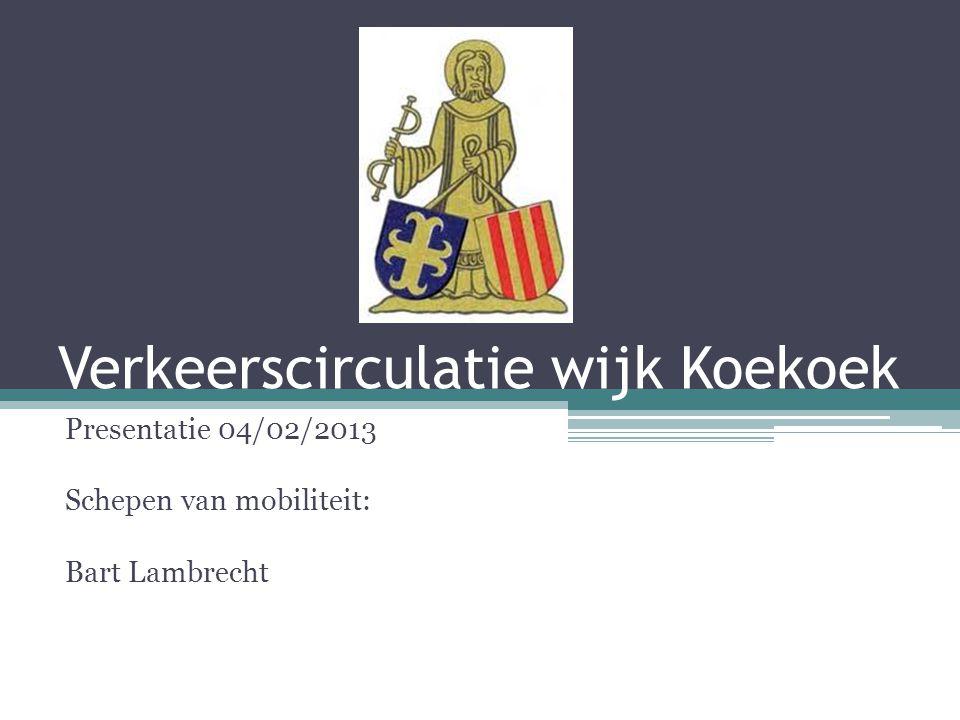 Verkeerscirculatie wijk Koekoek Presentatie 04/02/2013 Schepen van mobiliteit: Bart Lambrecht