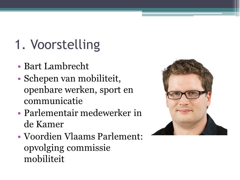 1. Voorstelling Bart Lambrecht Schepen van mobiliteit, openbare werken, sport en communicatie Parlementair medewerker in de Kamer Voordien Vlaams Parl