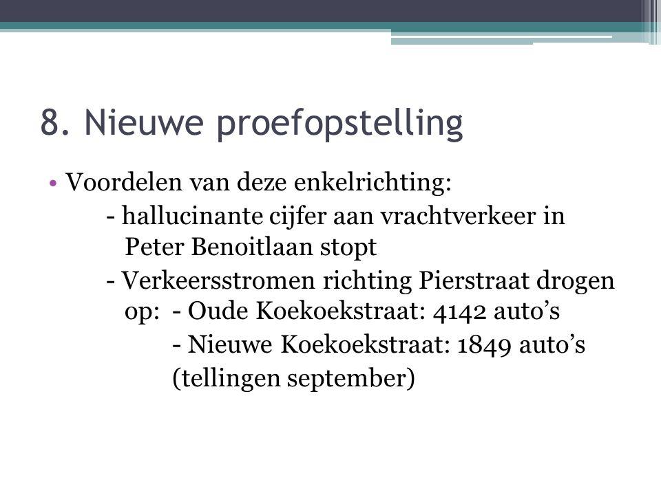 8. Nieuwe proefopstelling Voordelen van deze enkelrichting: - hallucinante cijfer aan vrachtverkeer in Peter Benoitlaan stopt - Verkeersstromen richti