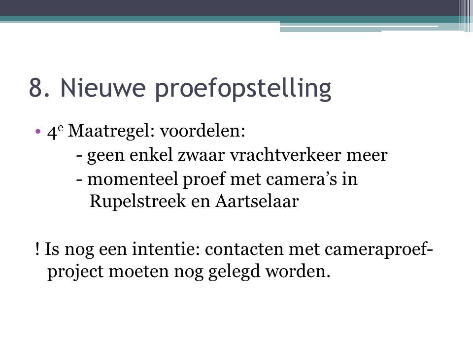 8. Nieuwe proefopstelling 4 e Maatregel: voordelen: - geen enkel zwaar vrachtverkeer meer - momenteel proef met camera's in Rupelstreek en Aartselaar
