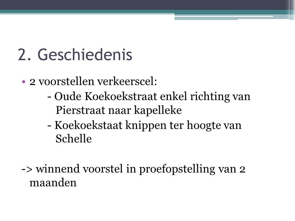 2. Geschiedenis 2 voorstellen verkeerscel: - Oude Koekoekstraat enkel richting van Pierstraat naar kapelleke - Koekoekstaat knippen ter hoogte van Sch
