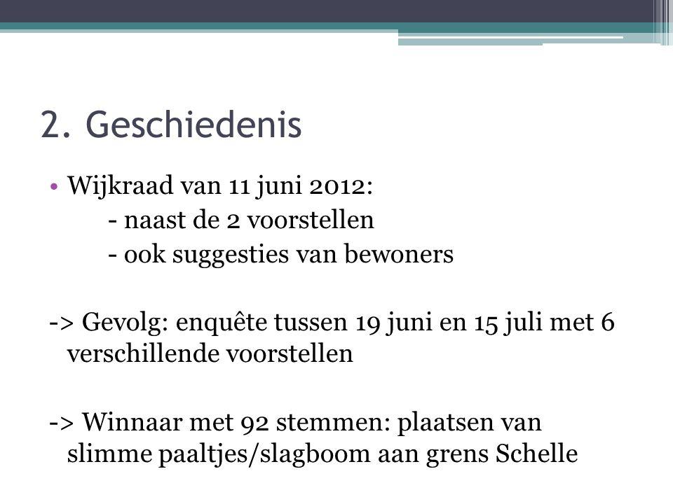2. Geschiedenis Wijkraad van 11 juni 2012: - naast de 2 voorstellen - ook suggesties van bewoners -> Gevolg: enquête tussen 19 juni en 15 juli met 6 v