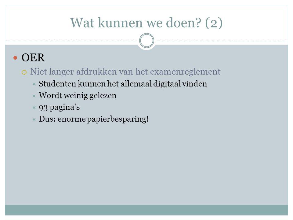 Wat kunnen we doen? (2) OER  Niet langer afdrukken van het examenreglement  Studenten kunnen het allemaal digitaal vinden  Wordt weinig gelezen  9