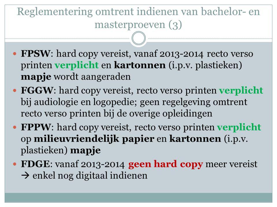 Reglementering omtrent indienen van bachelor- en masterproeven (3) FPSW: hard copy vereist, vanaf 2013-2014 recto verso printen verplicht en kartonnen