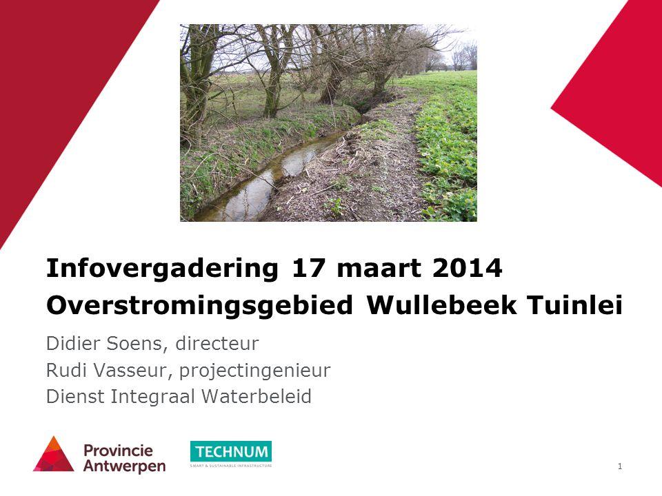 1 Infovergadering 17 maart 2014 Overstromingsgebied Wullebeek Tuinlei Didier Soens, directeur Rudi Vasseur, projectingenieur Dienst Integraal Waterbel
