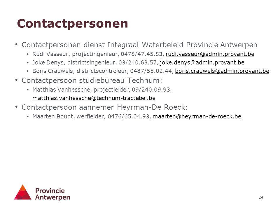 24 Contactpersonen Contactpersonen dienst Integraal Waterbeleid Provincie Antwerpen Rudi Vasseur, projectingenieur, 0478/47.45.83, rudi.vasseur@admin.