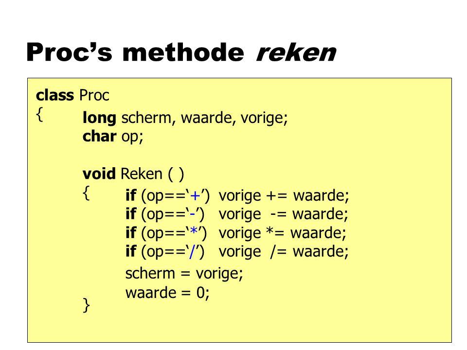 Proc's methode operatie class Proc { void Operatie (char c) { } long scherm, waarde, vorige; char op; op = c; this.