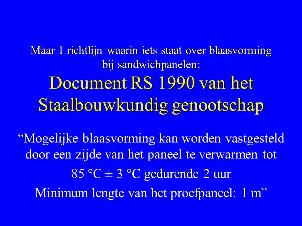 """Maar 1 richtlijn waarin iets staat over blaasvorming bij sandwichpanelen: Document RS 1990 van het Staalbouwkundig genootschap """"Mogelijke blaasvorming"""