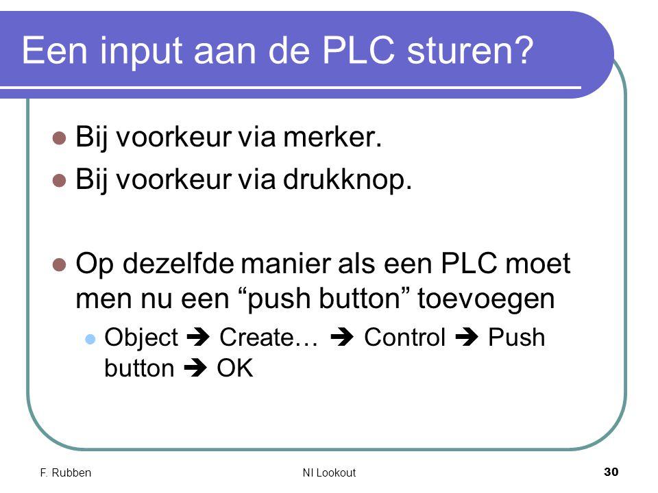 F. RubbenNI Lookout 30 Een input aan de PLC sturen? Bij voorkeur via merker. Bij voorkeur via drukknop. Op dezelfde manier als een PLC moet men nu een