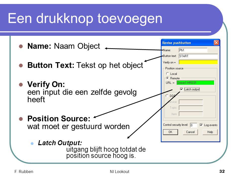 F. RubbenNI Lookout 32 Een drukknop toevoegen Name: Naam Object Button Text: Tekst op het object Verify On: een input die een zelfde gevolg heeft Posi