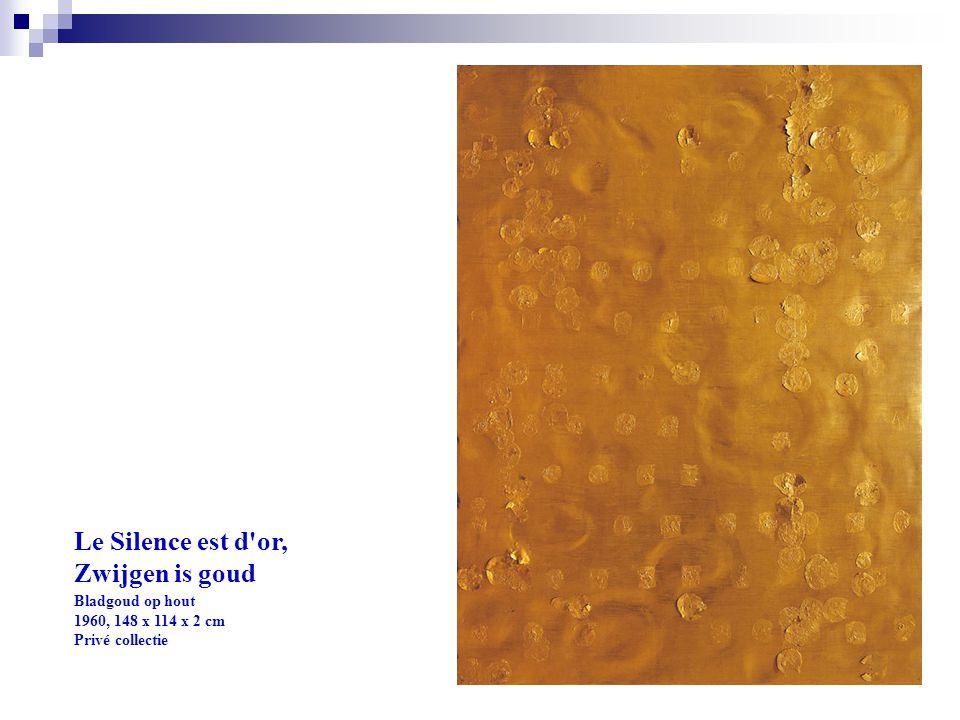 Le Silence est d or, Zwijgen is goud Bladgoud op hout 1960, 148 x 114 x 2 cm Privé collectie