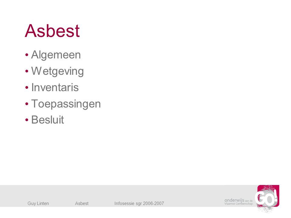 Asbest Algemeen Wetgeving Inventaris Toepassingen Besluit Guy LintenAsbestInfosessie sgr 2006-2007