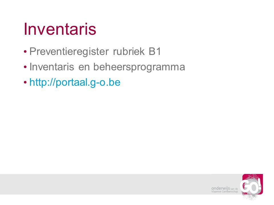 Inventaris Preventieregister rubriek B1 Inventaris en beheersprogramma http://portaal.g-o.be