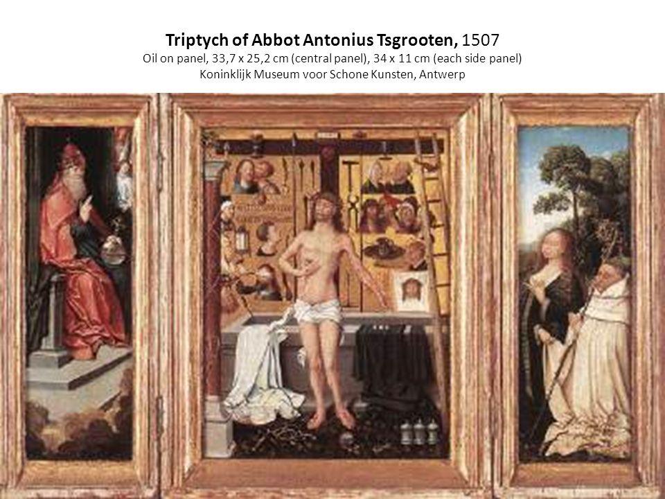 Triptych of Abbot Antonius Tsgrooten, 1507 Oil on panel, 33,7 x 25,2 cm (central panel), 34 x 11 cm (each side panel) Koninklijk Museum voor Schone Ku