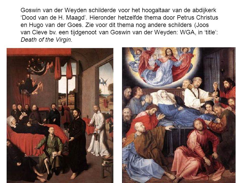 Goswin van der Weyden schilderde voor het hoogaltaar van de abdijkerk 'Dood van de H. Maagd'. Hieronder hetzelfde thema door Petrus Christus en Hugo v