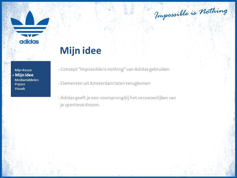 """Mijn idee - Concept """"Impossible is nothing"""" van Adidas gebruiken - Elementen uit Amsterdam laten terugkomen - Adidas geeft je een voorsprong bij het v"""