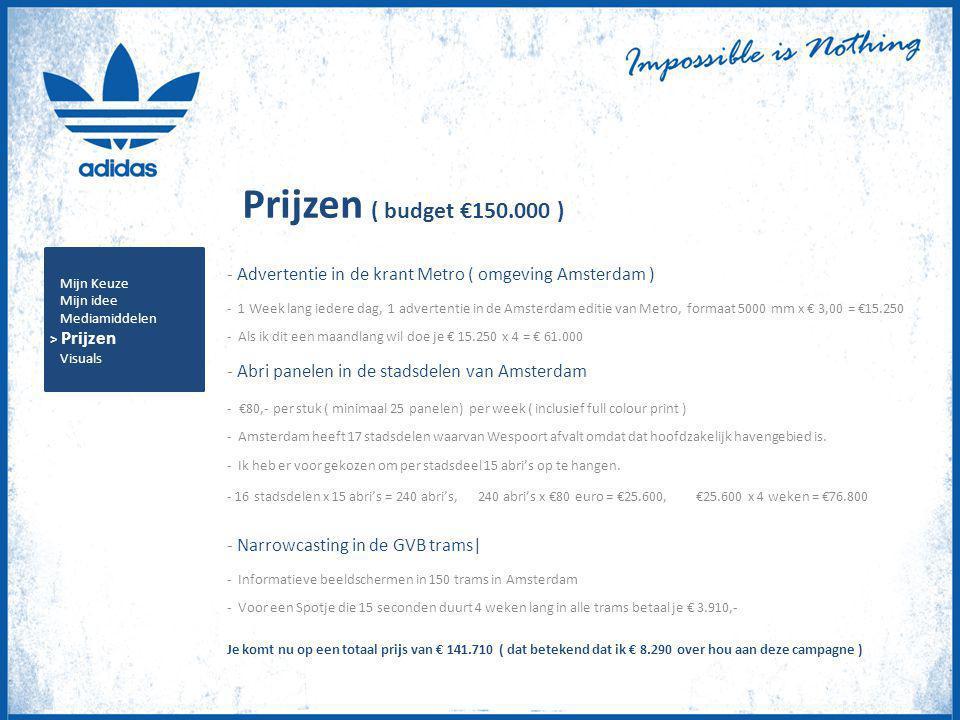 Prijzen ( budget €150.000 ) - Advertentie in de krant Metro ( omgeving Amsterdam ) - 1 Week lang iedere dag, 1 advertentie in de Amsterdam editie van