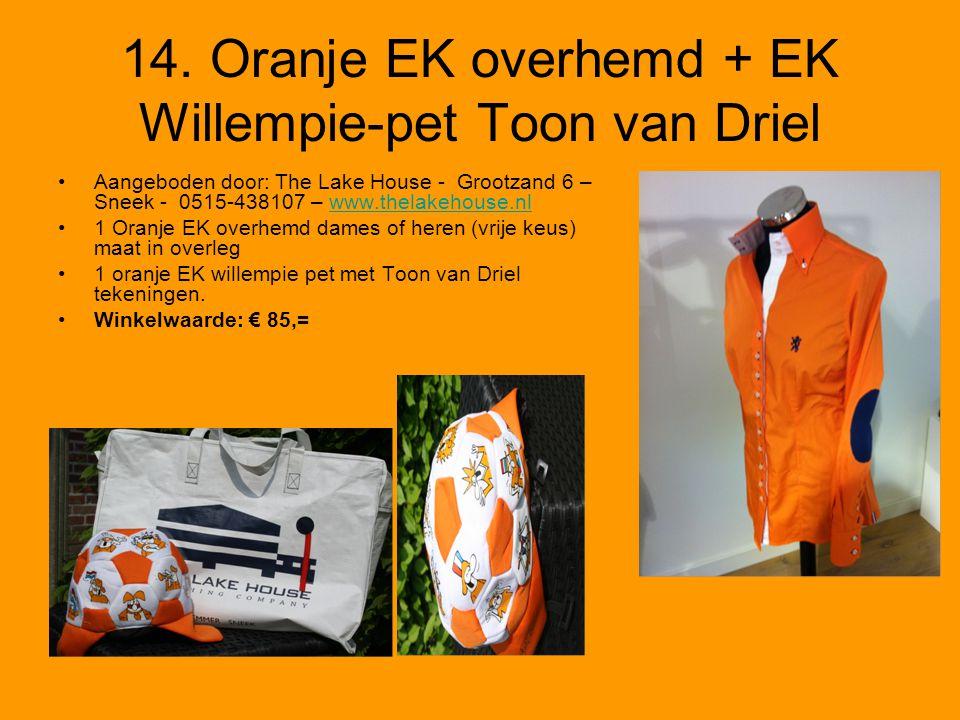 14. Oranje EK overhemd + EK Willempie-pet Toon van Driel Aangeboden door: The Lake House - Grootzand 6 – Sneek - 0515-438107 – www.thelakehouse.nlwww.
