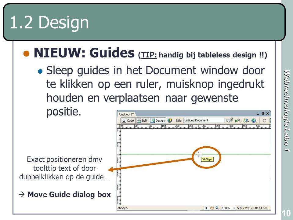 Webtechnologie Labo 1 10 1.2 Design NIEUW: Guides (TIP: handig bij tableless design !!) Sleep guides in het Document window door te klikken op een rul