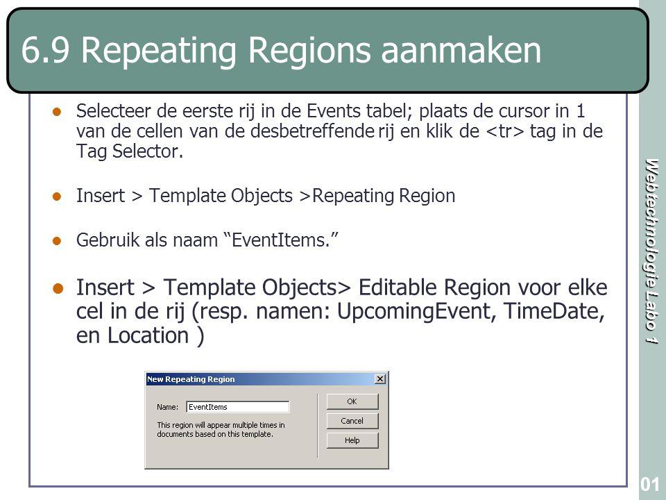 Webtechnologie Labo 1 101 6.9 Repeating Regions aanmaken Selecteer de eerste rij in de Events tabel; plaats de cursor in 1 van de cellen van de desbet