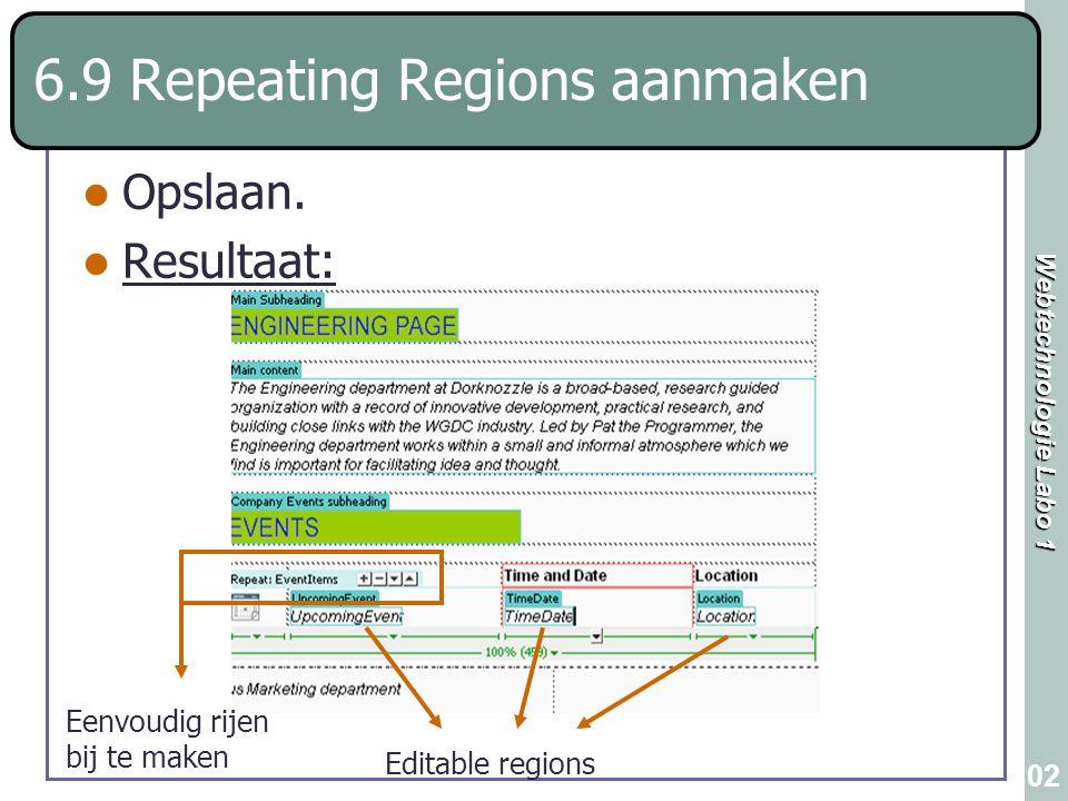 Webtechnologie Labo 1 102 6.9 Repeating Regions aanmaken Opslaan. Resultaat: Editable regions Eenvoudig rijen bij te maken