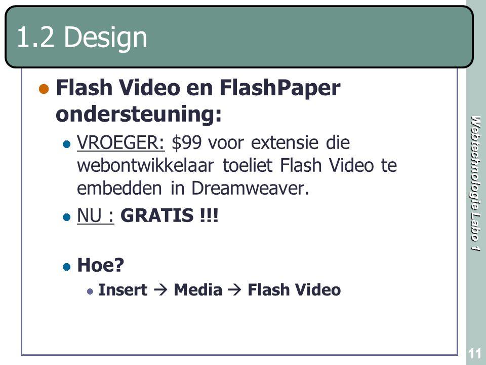 Webtechnologie Labo 1 11 1.2 Design Flash Video en FlashPaper ondersteuning: VROEGER: $99 voor extensie die webontwikkelaar toeliet Flash Video te emb
