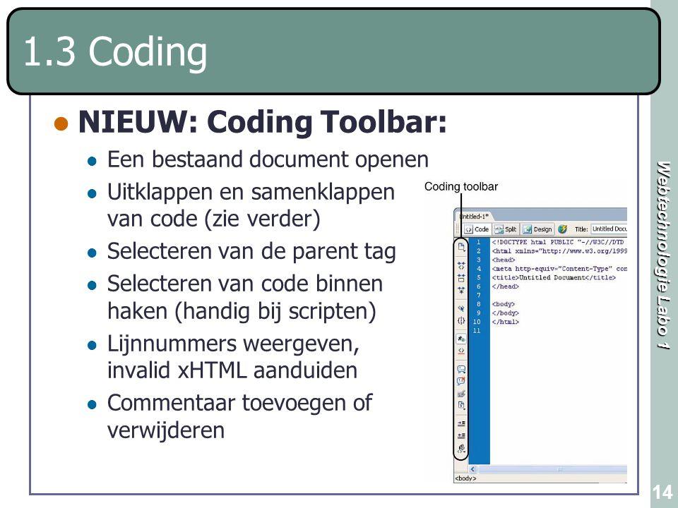 Webtechnologie Labo 1 14 1.3 Coding NIEUW: Coding Toolbar: Een bestaand document openen Uitklappen en samenklappen van code (zie verder) Selecteren va