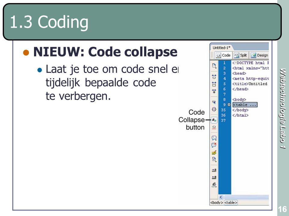 Webtechnologie Labo 1 16 1.3 Coding NIEUW: Code collapse Laat je toe om code snel en tijdelijk bepaalde code te verbergen.