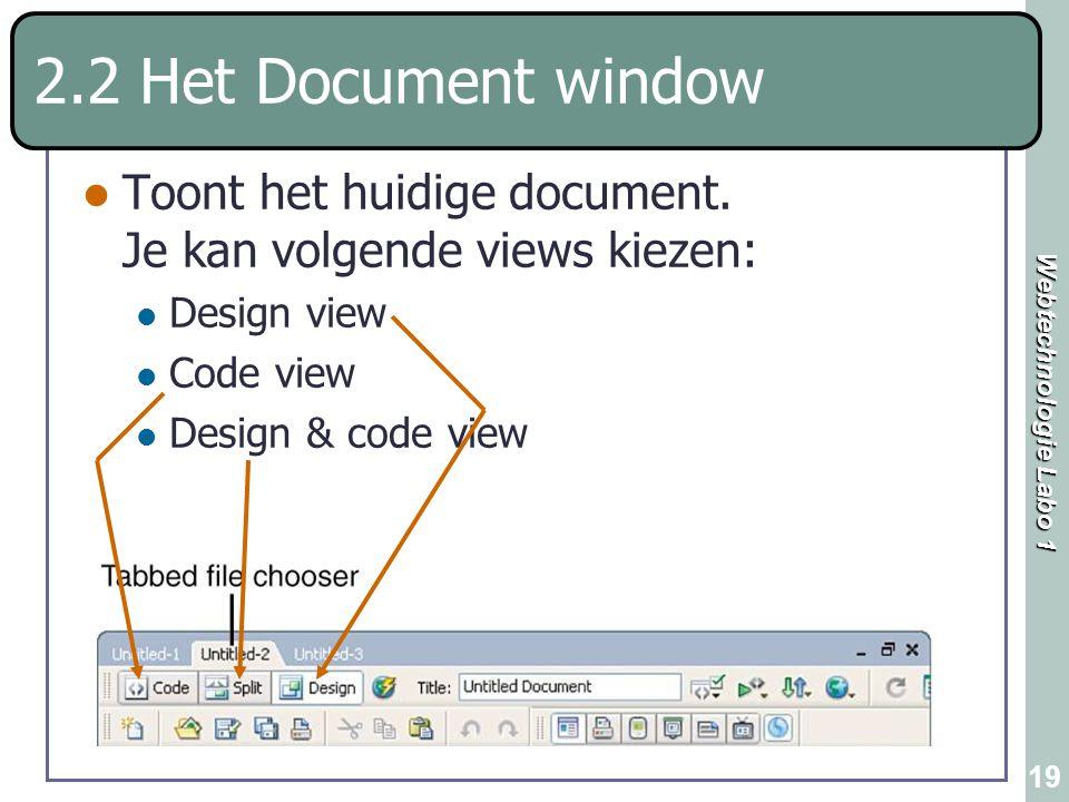 Webtechnologie Labo 1 19 2.2 Het Document window Toont het huidige document. Je kan volgende views kiezen: Design view Code view Design & code view