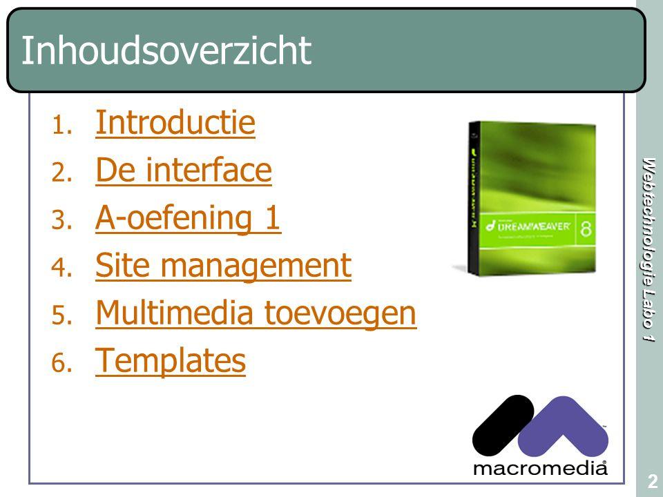 Webtechnologie Labo 1 2 Inhoudsoverzicht 1. Introductie Introductie 2. De interface De interface 3. A-oefening 1 A-oefening 1 4. Site management Site