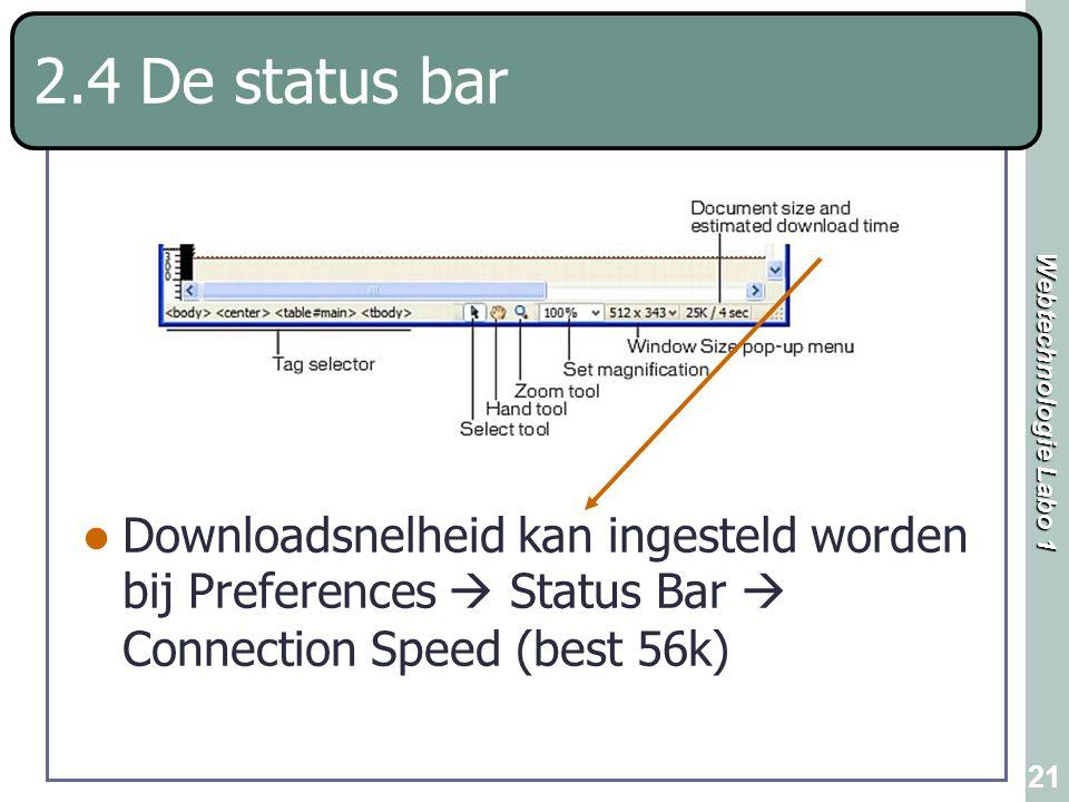 Webtechnologie Labo 1 21 2.4 De status bar Downloadsnelheid kan ingesteld worden bij Preferences  Status Bar  Connection Speed (best 56k)
