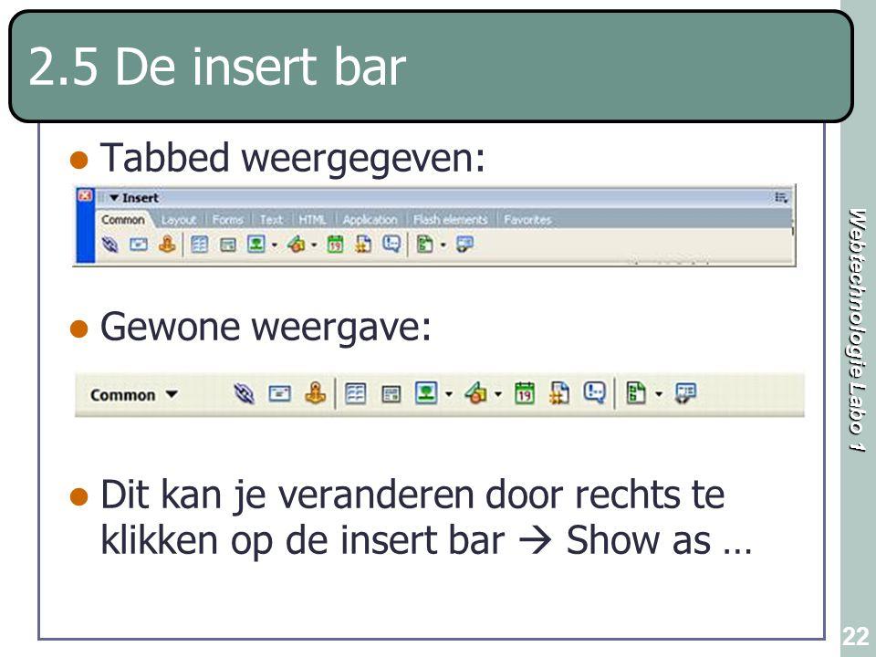 Webtechnologie Labo 1 22 2.5 De insert bar Tabbed weergegeven: Gewone weergave: Dit kan je veranderen door rechts te klikken op de insert bar  Show a